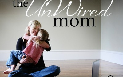 The #UnWired Mom: Final 10 Thoughts