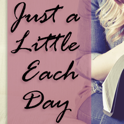 "The Power of ""Just a little each day."""